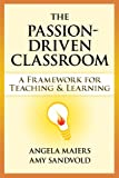 The Passion-Driven Classroom: A Framework for Teaching & Learning