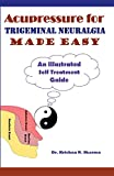 Acupressure for Trigeminal Neuralgia Made Easy: An Illustrated Self Treatment Guide