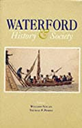 Waterford: History and Society - Interdisciplinary Essays on the History of an Irish County (The Irish County History & Society Series) (9780906602201): William Nolan, Thomas P. Power
