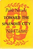 Toward the splendid city: Nobel lecture (0374278504) by Neruda, Pablo