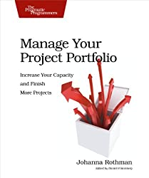 Manage Your Project Portfolio: Increase Your Capacity and Finish More Projects (Pragmatic Programmers)