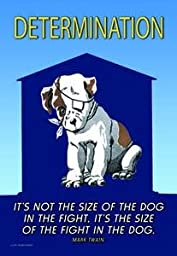 30 x 20 Canvas. It\'s not the size of the dog in the fight; it\'s the size of fight in the dog