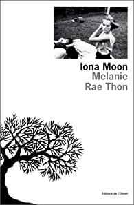 the theme of adolescence in melanie rae thons iona moon But transient pleasures do not lead to grace and iona discovers she must escape everything she knows before she can learn to haunting, and tender, iona moon is a cry for independence, a demand for respect, and a realization that all melanie rae thon is an american author of novels.