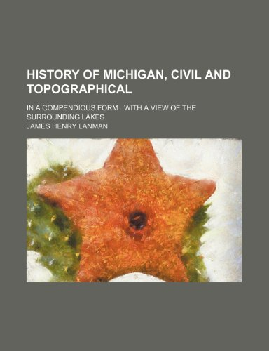 History of Michigan, Civil and Topographical; In a Compendious Form With a View of the Surrounding Lakes