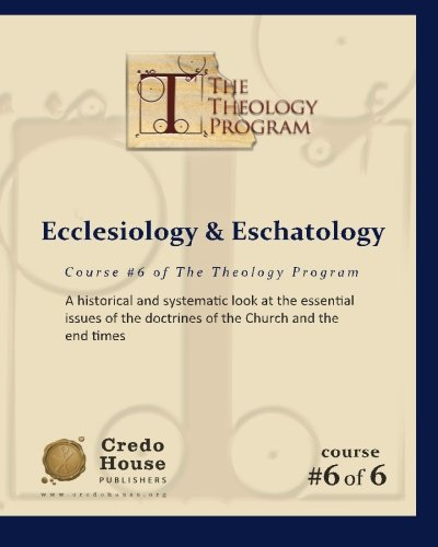 Ecclesiology & Eschatology: A historical and systematic look at the essential issues of the doctrines of the Church