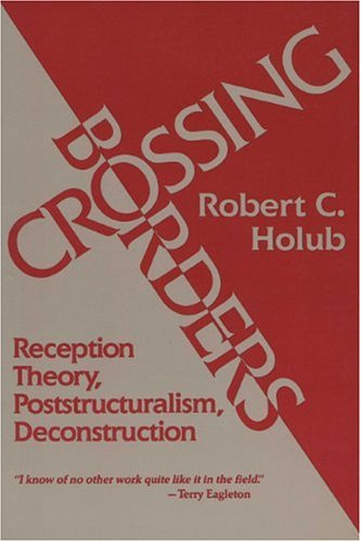 Crossing Borders: Reception Theory, Poststructuralism, Deconstruction