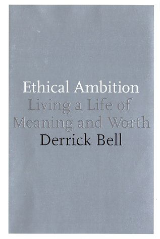 Ethical Ambition : Living a Life of Meaning and Worth, DERRICK A. BELL, DERRICK BELL