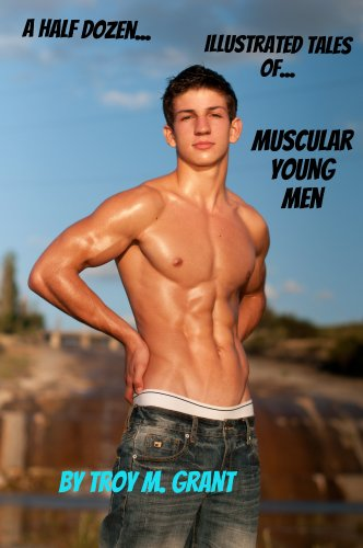 Muscular Young Men (A Half Dozen Illustrated Tales of... Book 16) PDF