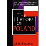 The History of Poland (Greenwood Histories of the Modern Nations)by Mieczysaw B. Biskupski