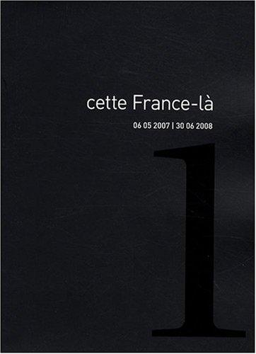 Cette France-là : Volume 1, 06 05 2007 / 30 06 2008