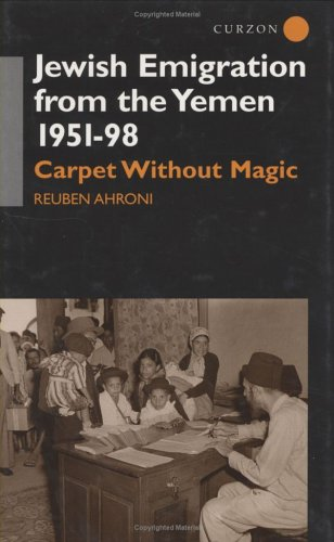 Jewish Emigration from the Yemen 1951-98: Carpet Without Magic (Soas Centre for Near & Middle)
