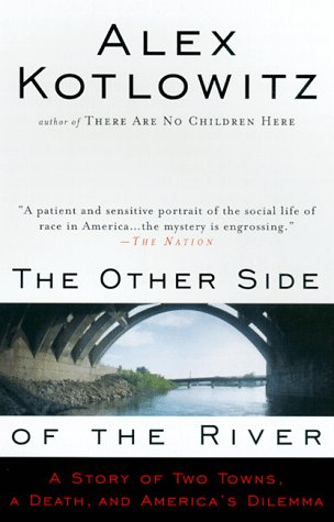 The Other Side of the River: A Story of Two Towns, a Death, and America's Dilemma, Alex Kotlowitz