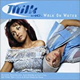 Milk Inc Walk on Water