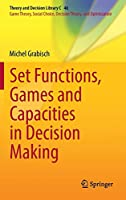 Set Functions, Games and Capacities in Decision Making Front Cover