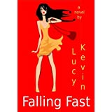 Falling Fast (A fun contemporary romance about secrets, reality TV...and unexpected love) ~ Lucy Kevin