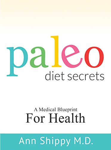 Paleo Diet Secrets: A Medical Blueprint for Health by Ann Shippy MD