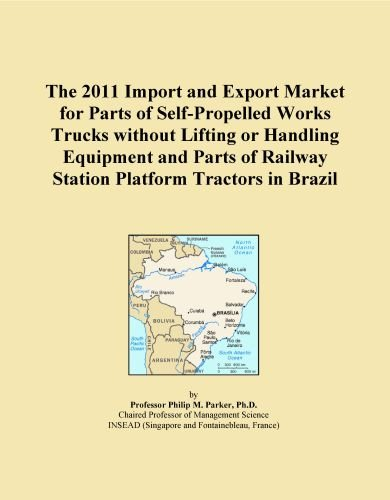 The 2011 Import and Export Market for Parts of Self-Propelled Works Trucks without Lifting or Handling Equipment and Parts of Railway Station Platform Tractors in Brazil