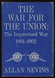 The War for the Union, Vol. 1: The Improvised War, 1861-1862 (0684104261) by Allan Nevins