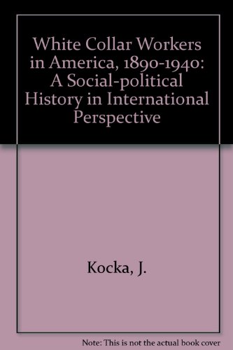 White Collar Workers in America, 1890-1940: A Social-political History in International Perspective