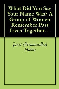 what did you say your name was? a group of women remember past lives together in the 1600's - janet (premasudha) hobbs