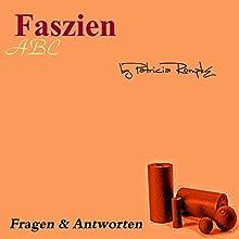 Faszien ABC: Fragen und Antworten Hörbuch von Patricia Römpke Gesprochen von: Patricia Römpke, Henning Römpke
