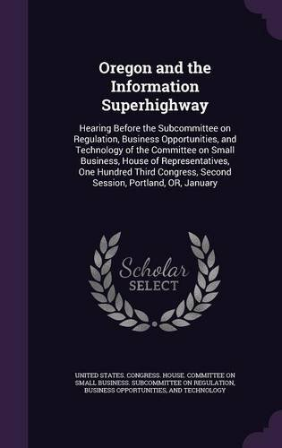 Oregon and the Information Superhighway: Hearing Before the Subcommittee on Regulation, Business Opportunities, and Technology of the Committee on ... Second Session, Portland, OR, January