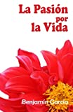 img - for La pasi n por la vida (Spanish Edition) book / textbook / text book