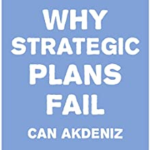 Why Strategic Plans Fail: Deadly Mistakes of Strategic Planning Explained (       UNABRIDGED) by Can Akdeniz Narrated by Roger Shilliday