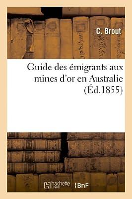 Guide des émigrants aux mines d'or en Australie par C. Brout