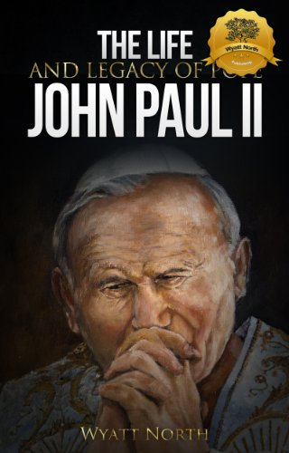 The Life And Legacy Of Pope John Paul II by Wyatt North ebook deal