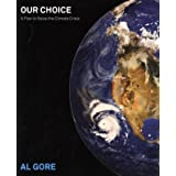 Our Choice: A Plan to Solve the Climate Crisis ~ Al Gore