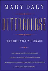 Outercourse: The Be-Dazzling Voyage: Mary Daly