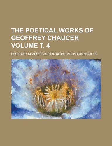 The Poetical Works of Geoffrey Chaucer Volume . 4