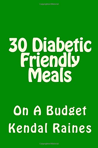 30 Diabetic Friendly Meals: On A Budget by Kendal Raines
