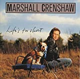 Marshall Crenshaw Life's Too Short