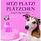 """Sitz, platz, Pl�tzchen - Backen f�r den Hundvon """"Ingeborg Pils"""""""