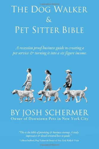 The Dog Walker & Pet Sitter Bible: A Recession-Proof Business Guide to Creating a Pet Service & Turning It Into a Six-Figure Income (Six Figure Pet Sitting compare prices)