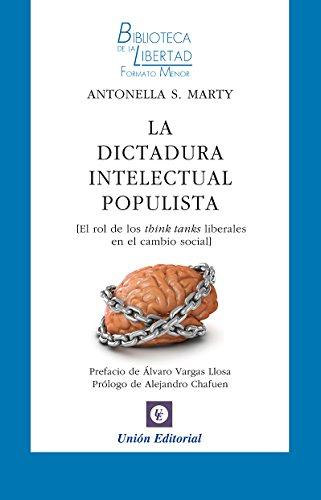 La dictadura intelectual populista: El rol de los think tanks liberales en el cambio social (Biblioteca de la Libertad Formato Menor nº 25)