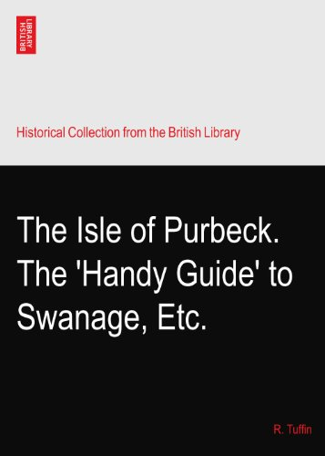 The Isle of Purbeck. The 'Handy Guide' to Swanage, Etc.