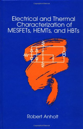 Electrical And Thermal Characterization Of Mesfets, Hemts And Hbts (Artech House Microwave Library)