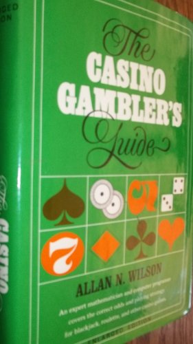 The Casino Gambler's Guide: an Expert Mathematician and Computer Programer Covers the Correct Odds and Playing Strategy for Blackjack, Roulette, and Other Casino Games