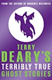 Terry Deary Terry Deary's Terribly True Ghost Stories (Terry Deary's Terribly True Stories)