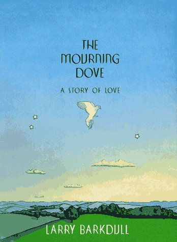 The Mourning Dove: A Story of Love, LARRY BARKDULL