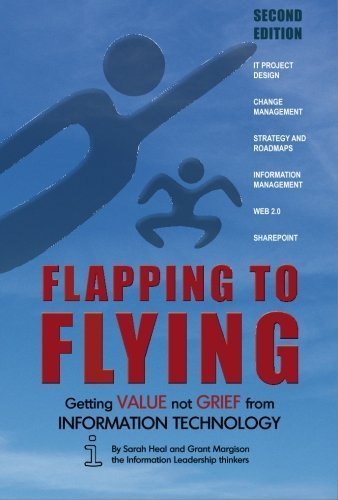 Flapping to Flying: Getting value not grief from IT by Heal, Sarah (2009) Paperback PDF
