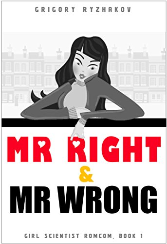Mr Right and Mr Wrong: British chick lit (Girl Scientist Romcom Book 1)