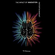 The Impact of Innovation: Entertainment: The Impact of Innovation, Book 1 (       UNABRIDGED) by Tom Stuczynski Narrated by Paul Aulridge