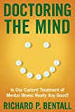 Doctoring the Mind: Is Our Current Treatment of Mental Illness Really Any Good?
