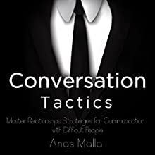 Conversation Tactics: Master Relationships Strategies for Communication with Difficult People Audiobook by Anas Malla Narrated by Dave Wright