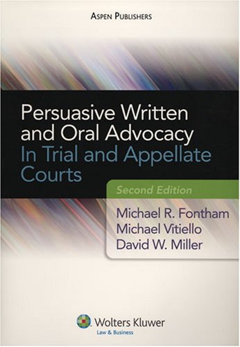Persuasive Written and Oral Advocacy: In Trial and...