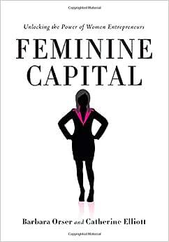 Feminine Capital: Unlocking The Power Of Women Entrepreneurs